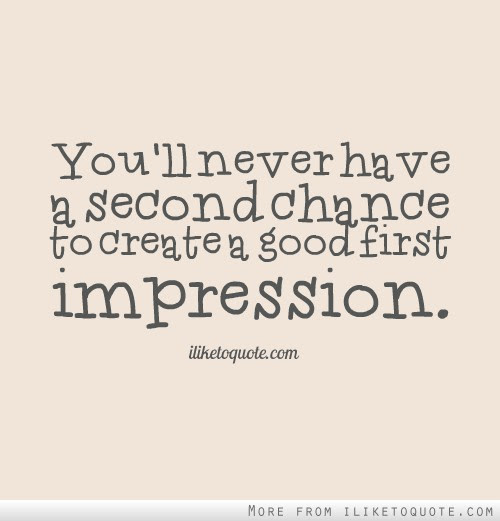 Youll Never Have A Second Chance To Create A Good First Impression