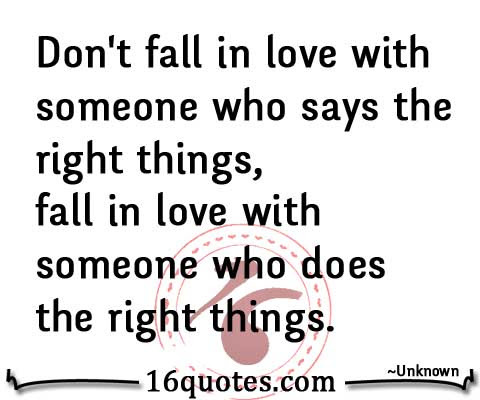 Dont Fall In Love With Someone Who Says The Right Things