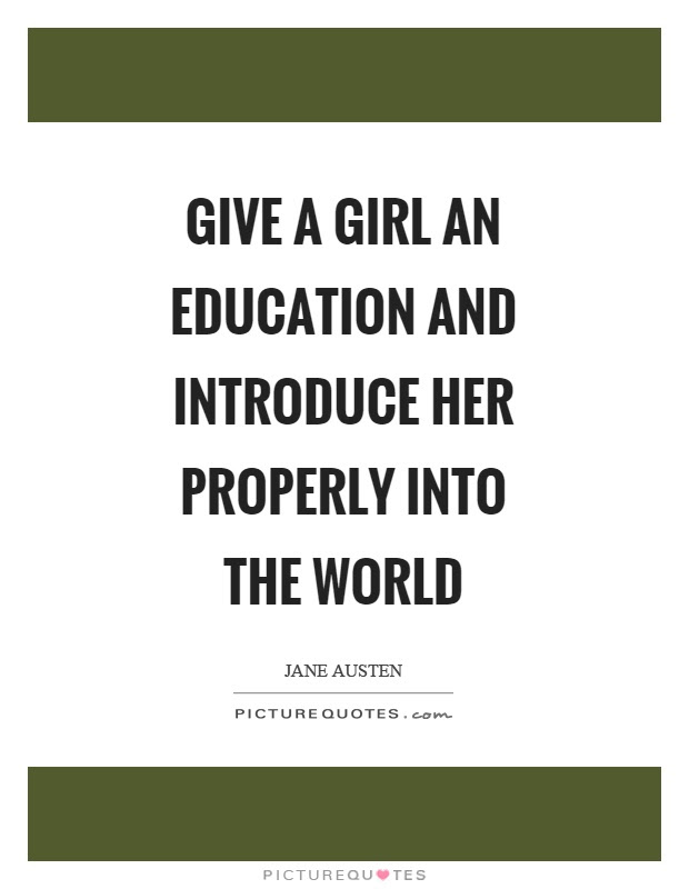 Give A Girl An Education And Introduce Her Properly Into The