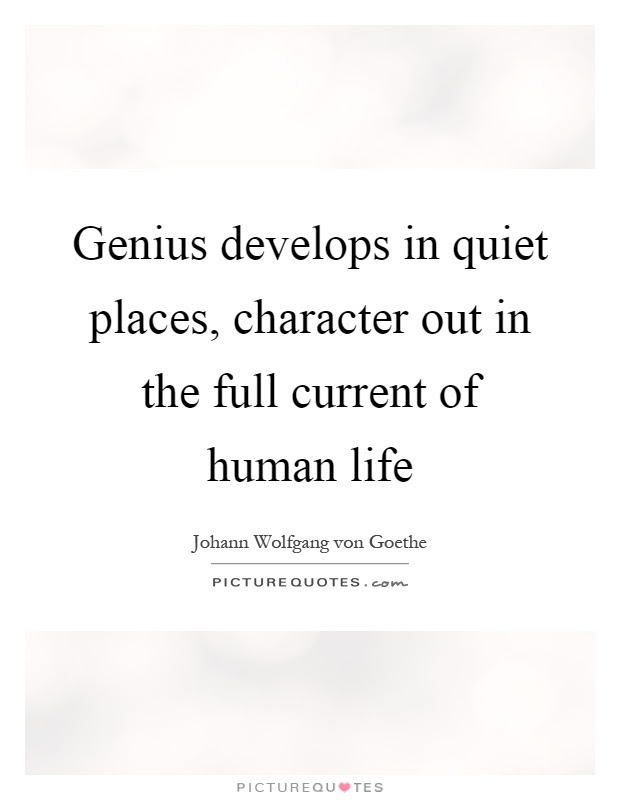 Genius Develops In Quiet Places Character Out In The Full