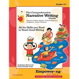 The Comprehensive Narrative Writing Guide: All the Skills You Need to Teach Good Writing (Empowering Writers)