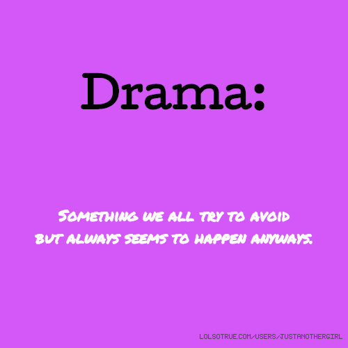 Drama Something We All Try To Avoid But Always Seems To Happen Anyways