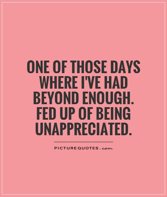 Unappreciated Quotes Sayings Unappreciated Picture Quotes