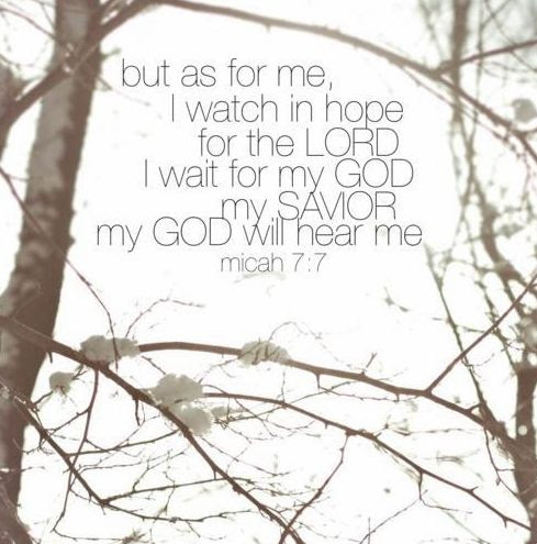 Micah 7:7  {I watch in hope}