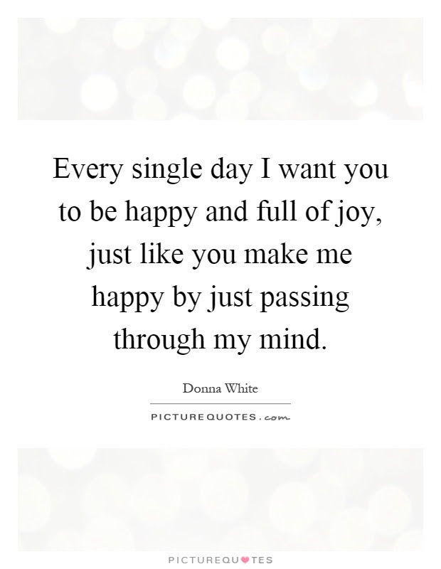 I Just Want To Be Happy Quotes Sayings I Just Want To Be Happy