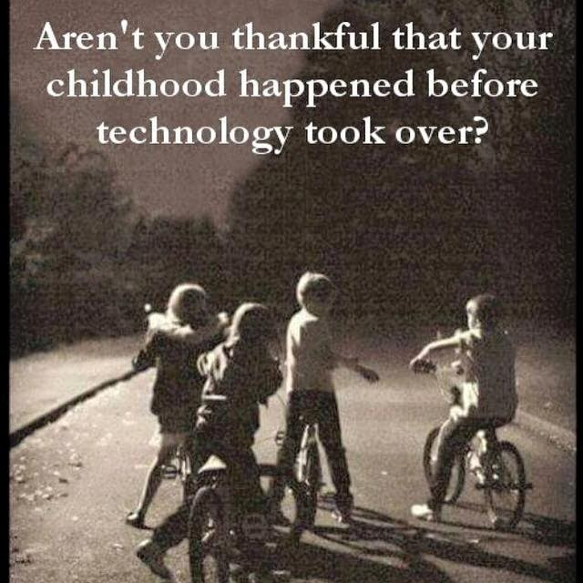 Arent You Thankful Your Childhood Happened Before Technology Took