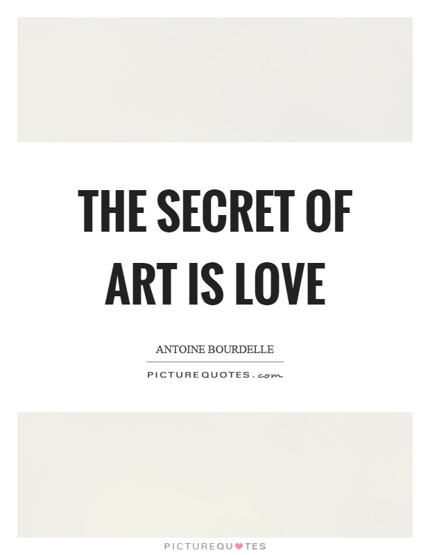 The Secret Of Art Is Love Picture Quotes
