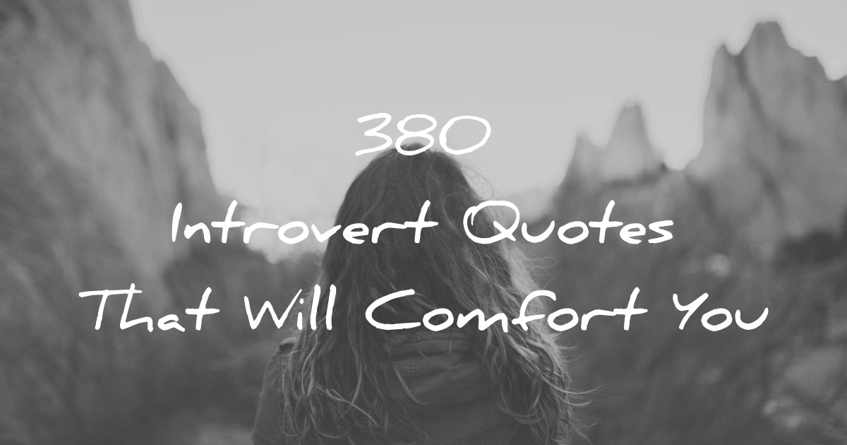 380 Introvert Quotes That Will Comfort You