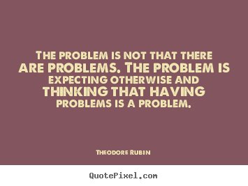 Quotes About Problem Of Life 200 Quotes