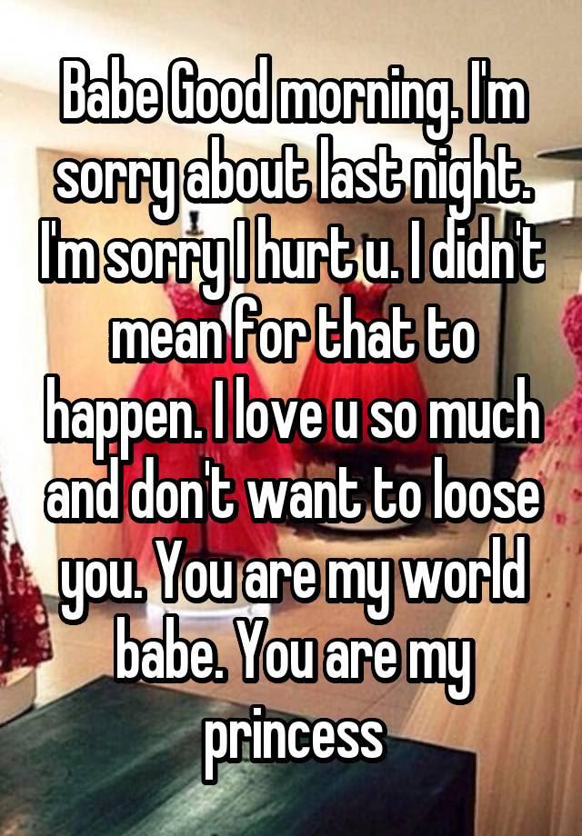 Babe Good Morning Im Sorry About Last Night Im Sorry I Hurt U I