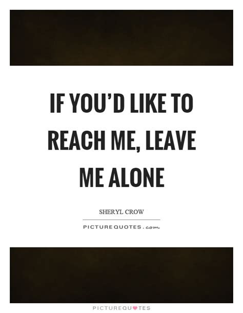 Can You Leave Me Alone Quotes