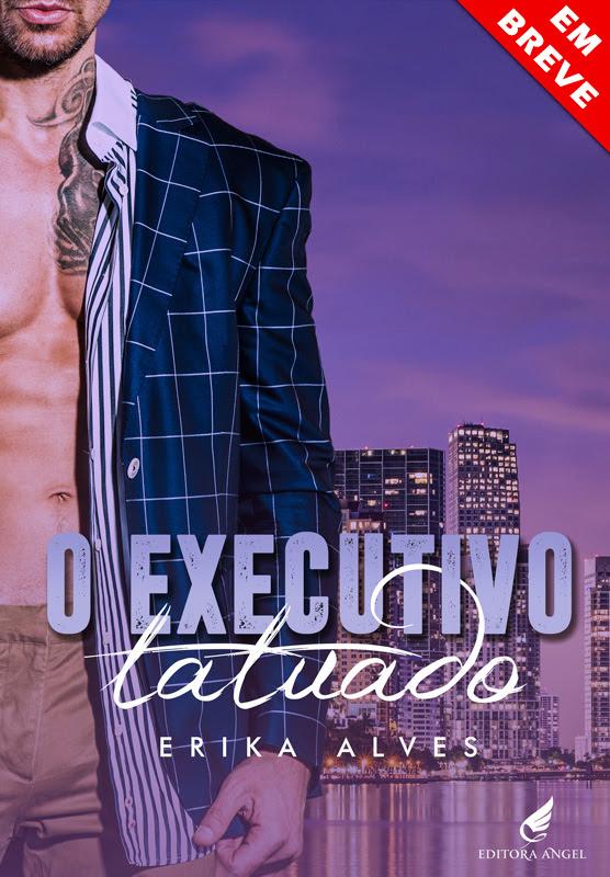 O Executivo Tatuado, Autora Erika Alves