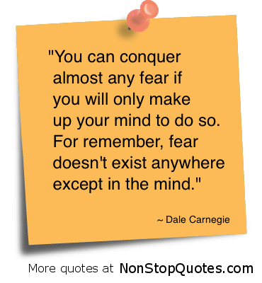 You Can Conquer Almost Any Fear If You Will Only Make Up Your Mind