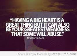 Having A Big Heart Is A Great Thing But It Can Also Be Your Greatest