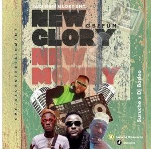 [BangHitz] Suruche X Dj baddo X Faki New Glory - New Glory New Money (Gbefun)