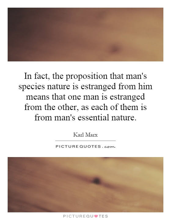 In Fact The Proposition That Mans Species Nature Is Estranged