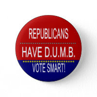 Republicans Have D.U.M.B. button