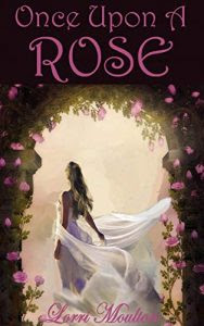 Once Upon a Rose by Lorri Moulton