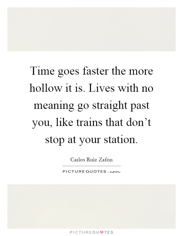Time Goes Faster The More Hollow It Is Lives With No Meaning Go