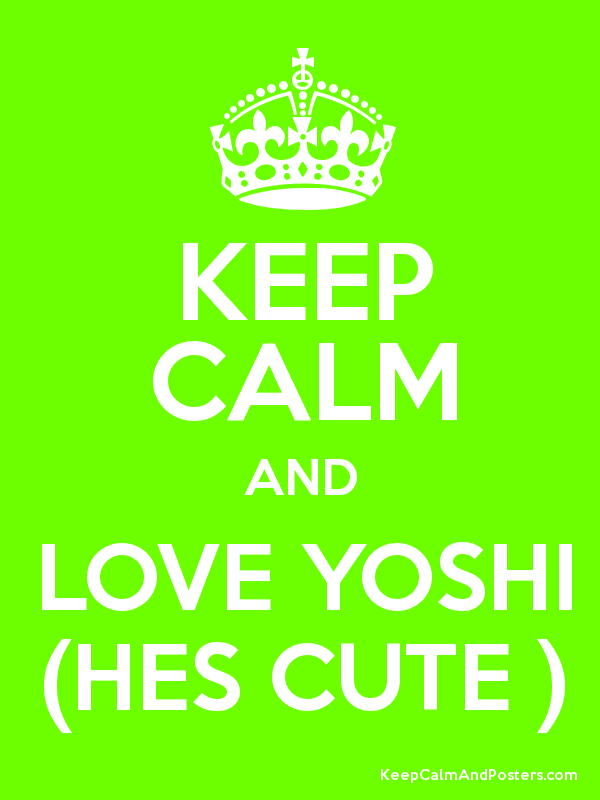 Keep Calm And Love Yoshi Hes Cute Keep Calm And Posters