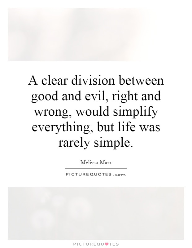 A Clear Division Between Good And Evil Right And Wrong Would