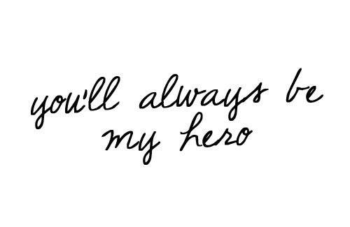 You Will Always Be My Hero Quotes You Will Always Be My Best