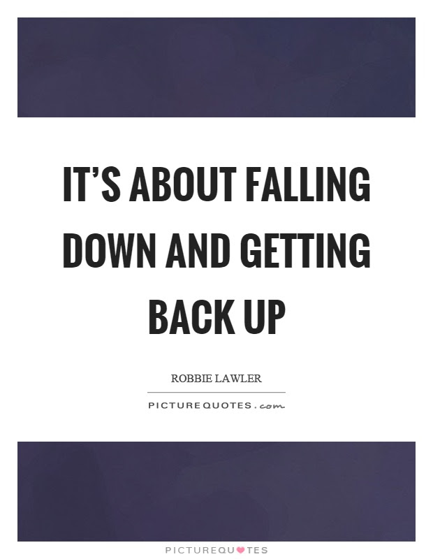 Its About Falling Down And Getting Back Up Picture Quotes