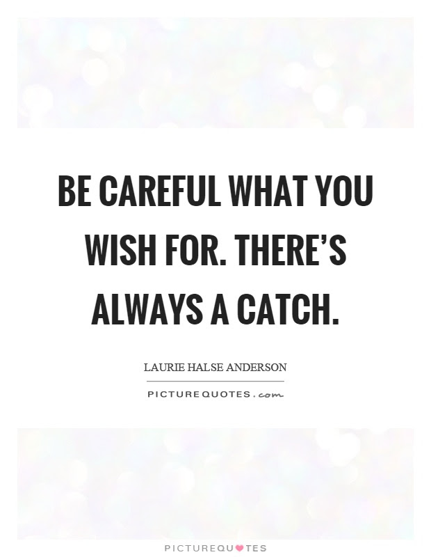 Be Careful What You Wish For Theres Always A Catch Picture Quotes