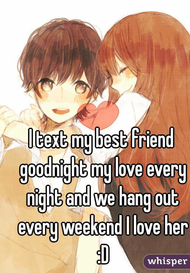 I Text My Best Friend Goodnight My Love Every Night And We Hang Out