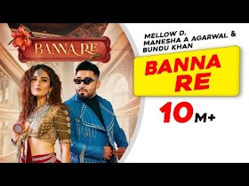 Banna Re by Mellow D Song Download MP3