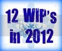 12 WIP's in 2012