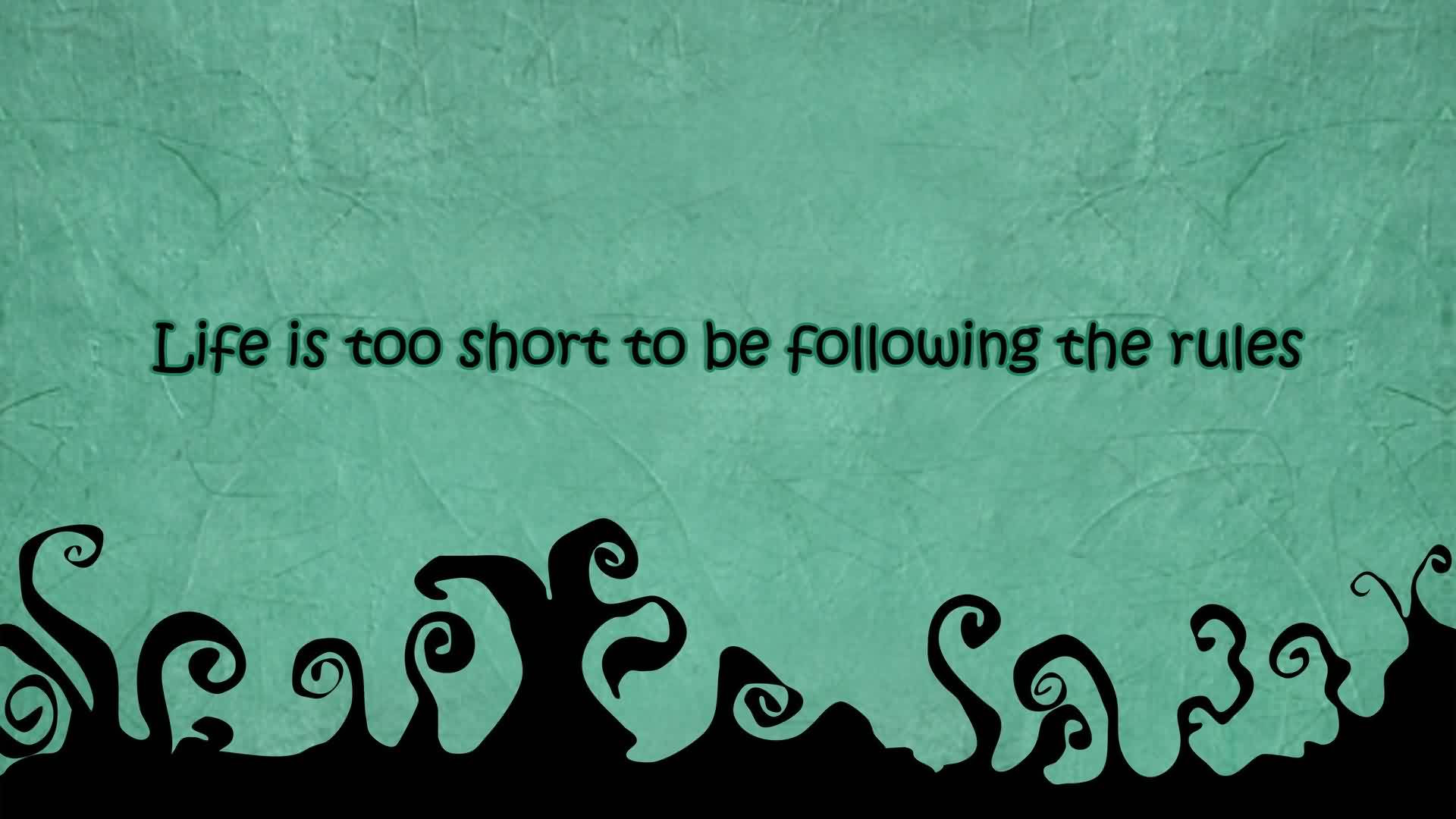 New Life Quotes Images Life Is Too Short To Follow Rules