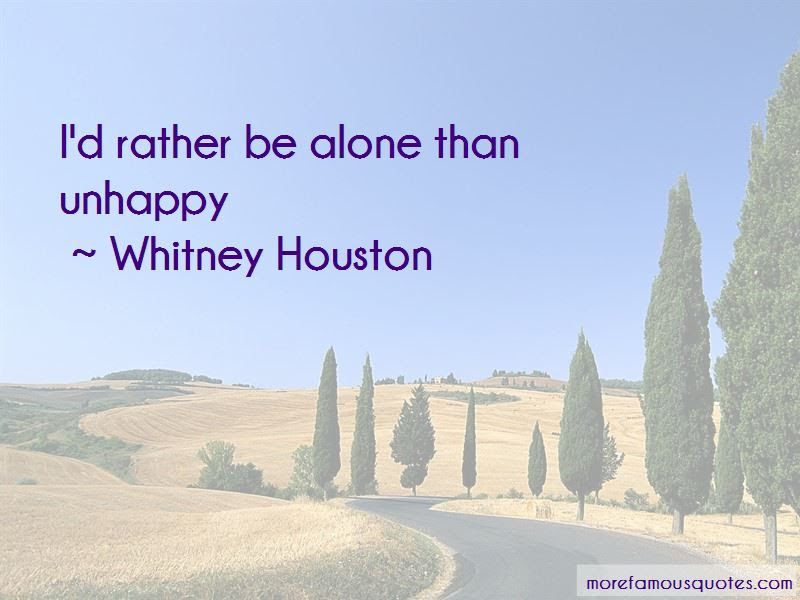 Rather Be Alone Than Unhappy Quotes Top 2 Quotes About Rather Be