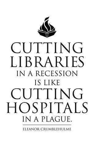 Cutting Libraries in a Recession is like Cutting Hospitals in a Plague. by Daniel Solis