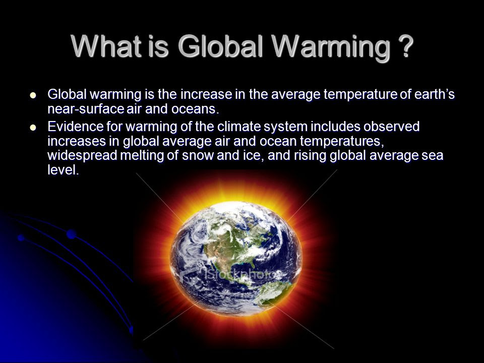 What+is+Global+Warming+Global+warming+is+the+increase+in+the+average+temperature+of+earth%E2%80%99s+near surface+air+and+oceans