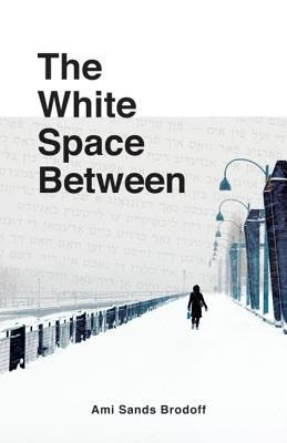 The White Space Between by Ami Sands Brodoff