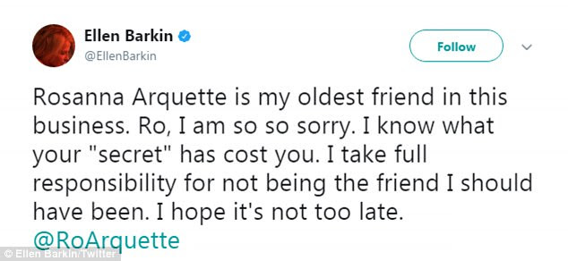 """Good friend:Ro, I am so so sorry. I know what your """"secret"""" has cost you. I take full responsibility for not being the friend I should have been. I hope it's not too late. @RoArquette,' wrote Ellen Barkin (above)"""
