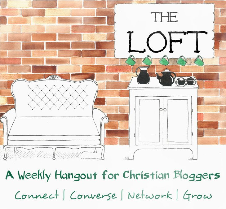 The Loft: A weekly Hangout and Link Up for Christian bloggers