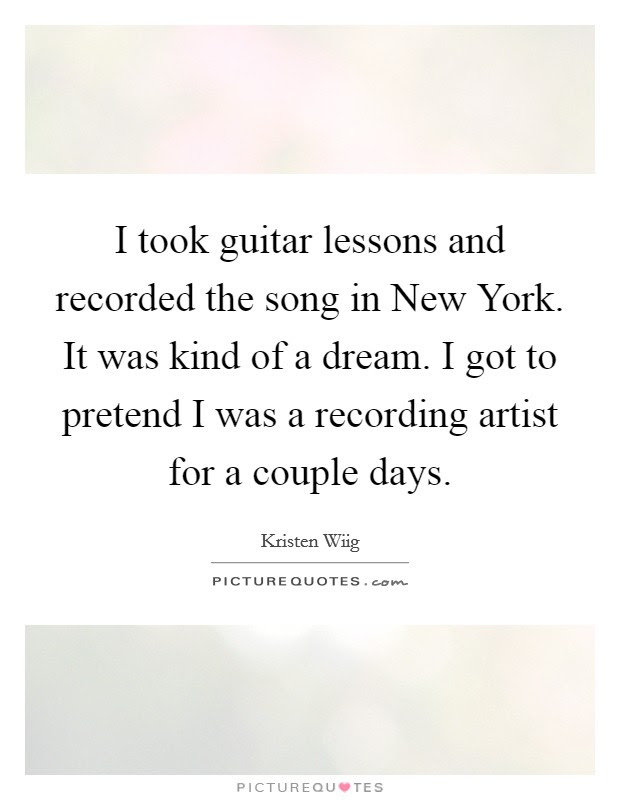 I Took Guitar Lessons And Recorded The Song In New York It Was Picture Quotes
