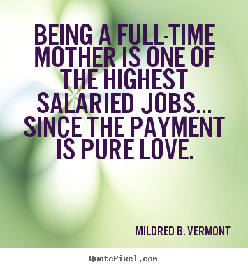 Mildred B Vermont Picture Quote Being A Full Time Mother Is One