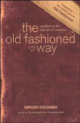The Old-Fashioned Way: Reclaiming the Lost Art of Romance  -     By: Ginger Kolbaba