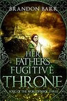Her Father's Fugitive Throne