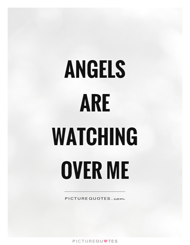 Angels Are Watching Over Me Picture Quotes