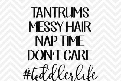 Download Tantrums Messy Hair Nap Time Don 39 T Care Toddler Life Svg And Dxf Cut File Png Download File Cricut Silhouette Free