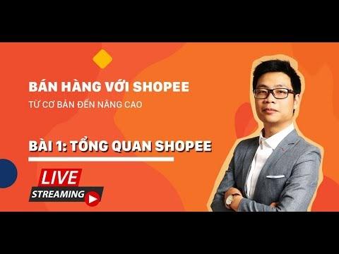 [Shopee Người Bán] Bài 1: Tổng quan Shopee kênh người bán