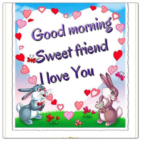 Good Morning Sweet Friend I Love You Pictures Photos And Images