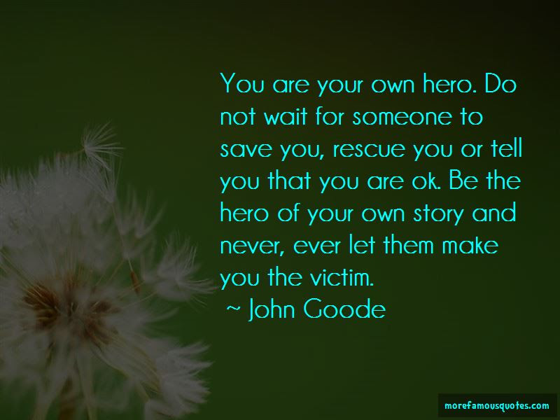 Be The Hero Of Your Own Story Quotes Top 17 Quotes About Be The