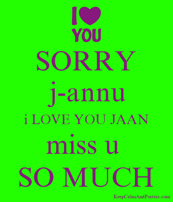 Sorry J Annu I Love You Jaan Miss U So Much Keep Calm And Posters
