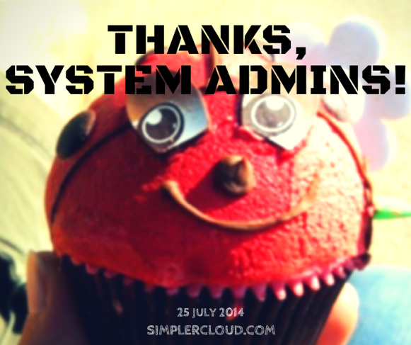 Treat your system administrator today, because 25 July is World System Administrator Appreciation Day