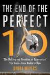 The End of the Perfect 10: The Making and Breaking of Gymnastics' Top Score—from Nadia to Now